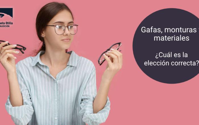 Gafas, monturas y materiales, ¿Cuál es la elección correcta?
